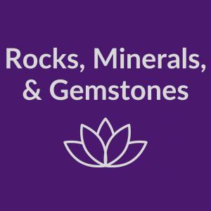 Rocks, Minerals, & Gemstones