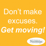 Don't make excuses. Get moving!