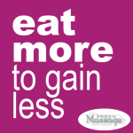 Eat more to gain less